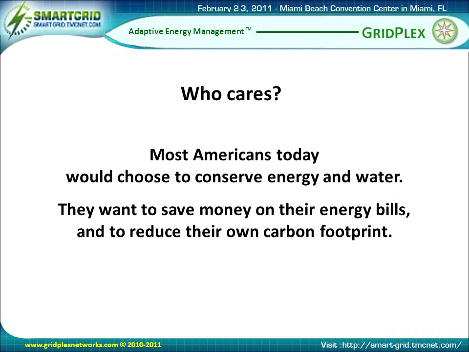 www.gridplexnetworks.com © 2010-2011 Adaptive Energy Management TM Most Americans today would choose to conserve energy and water. They want to save m