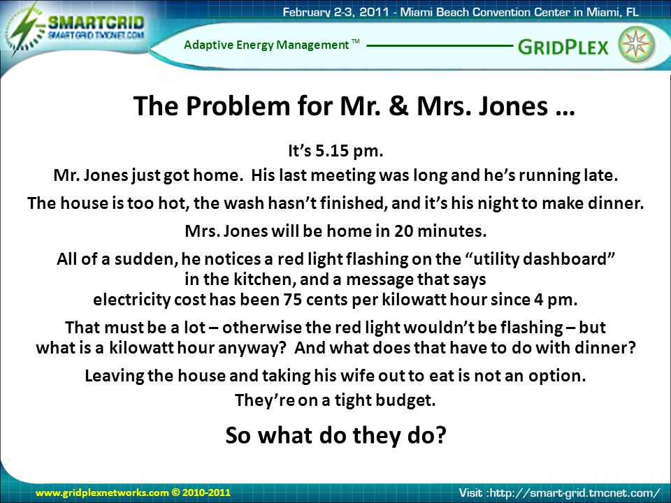 www.gridplexnetworks.com © 2010-2011 Adaptive Energy Management TM It's 5.15 pm. Mr. Jones just got home. His last meeting was long and he's running l