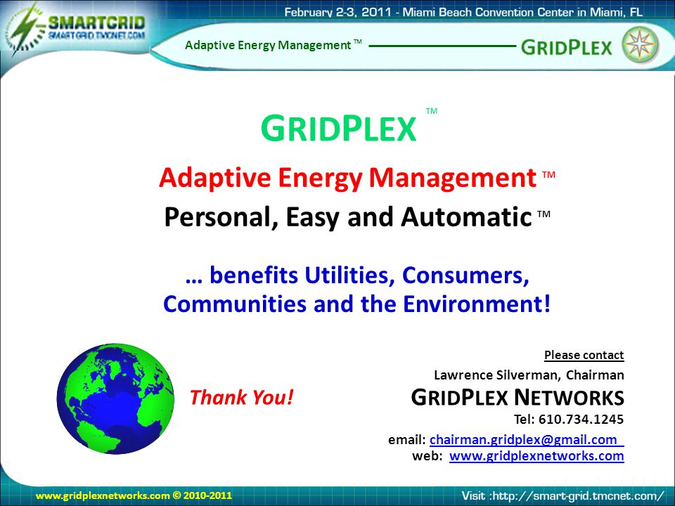 www.gridplexnetworks.com © 2010-2011 Adaptive Energy Management TM Personal, Easy and Automatic TM Thank You! … benefits Utilities, Consumers, Communi