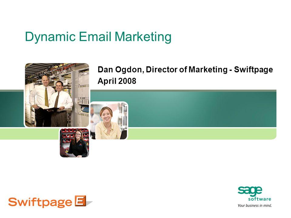 Dynamic Email Marketing Dan Ogdon, Director of Marketing - Swiftpage April 2008