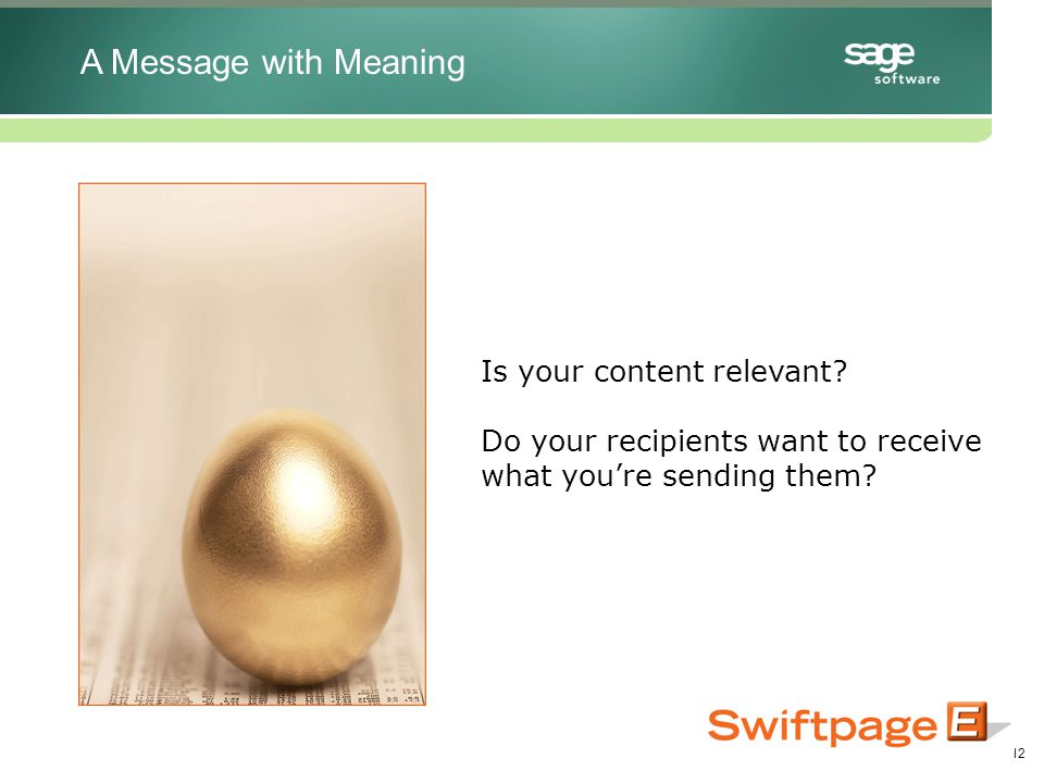 12 Is your content relevant. Do your recipients want to receive what you're sending them.
