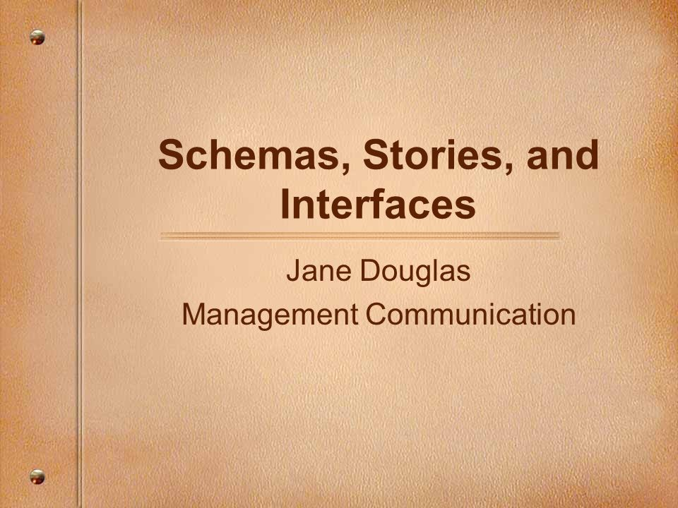 Schemas, Stories, and Interfaces Jane Douglas Management Communication