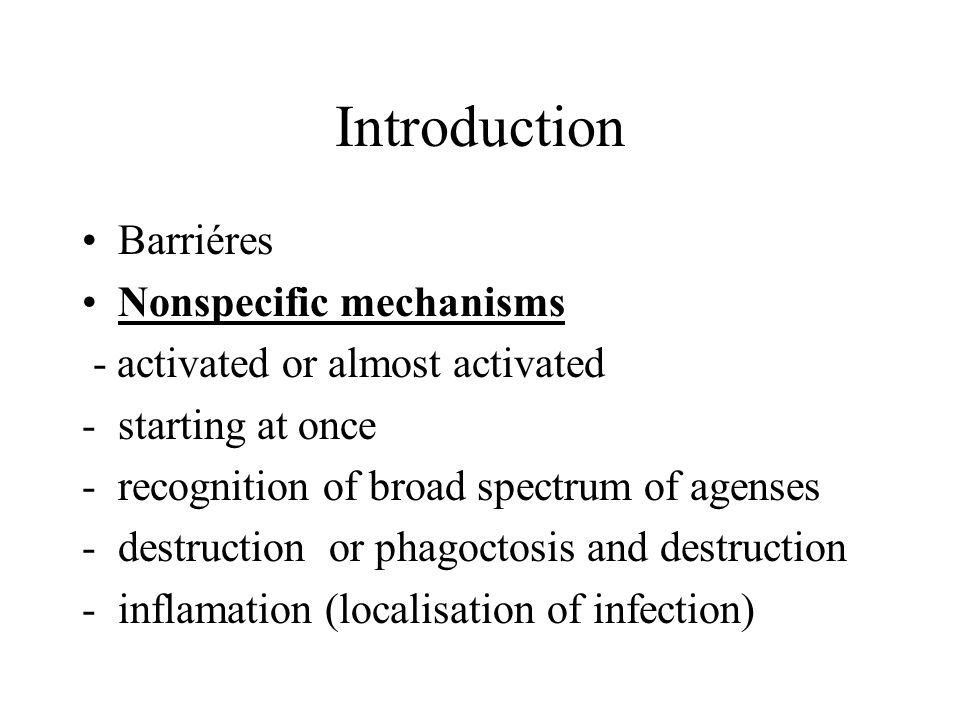 Introduction Barriéres Nonspecific mechanisms - activated or almost activated -starting at once -recognition of broad spectrum of agenses -destruction