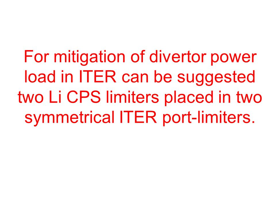 For mitigation of divertor power load in ITER can be suggested two Li CPS limiters placed in two symmetrical ITER port-limiters.