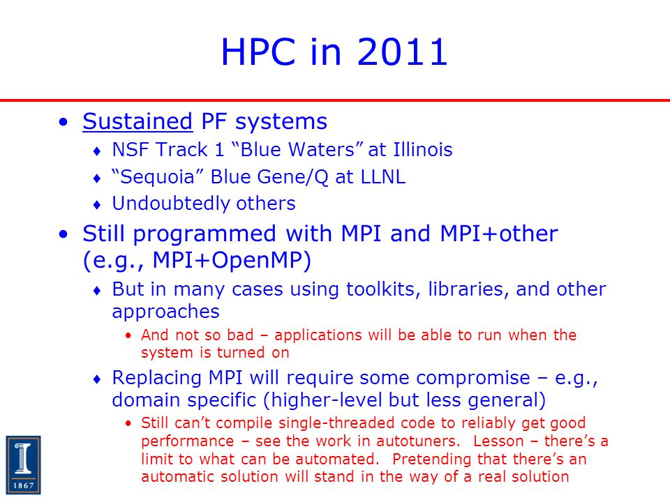"""HPC in 2011 Sustained PF systems  NSF Track 1 """"Blue Waters"""" at Illinois  """"Sequoia"""" Blue Gene/Q at LLNL  Undoubtedly others Still programmed with MP"""