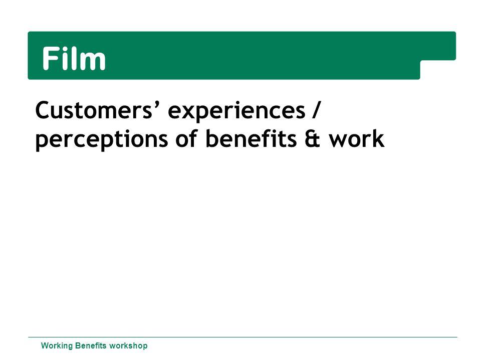 Film Customers' experiences / perceptions of benefits & work Working Benefits workshop
