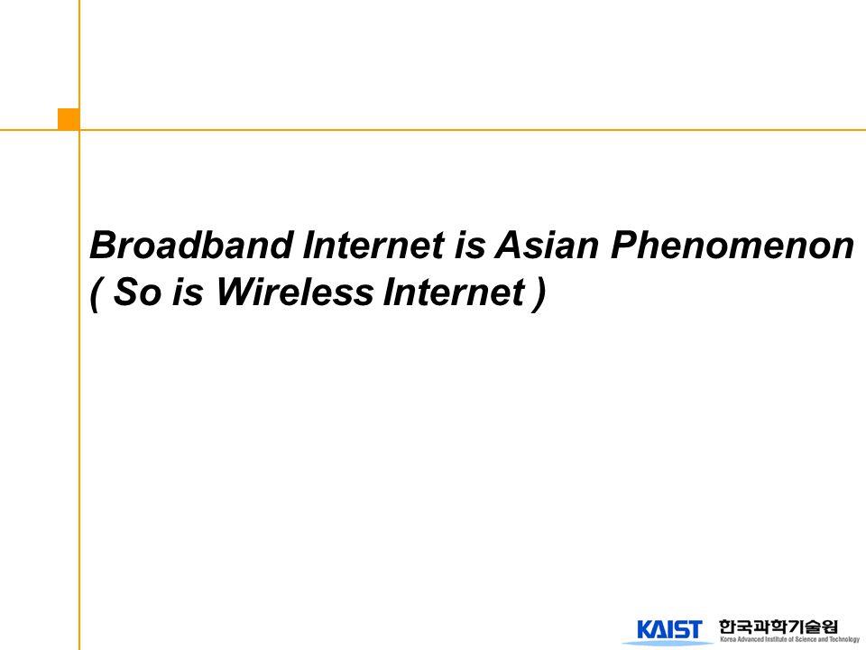 Broadband Internet is Asian Phenomenon ( So is Wireless Internet )