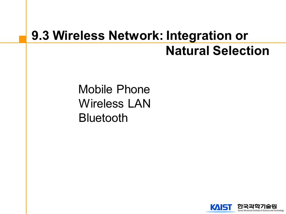 Mobile Phone Wireless LAN Bluetooth 9.3 Wireless Network: Integration or Natural Selection