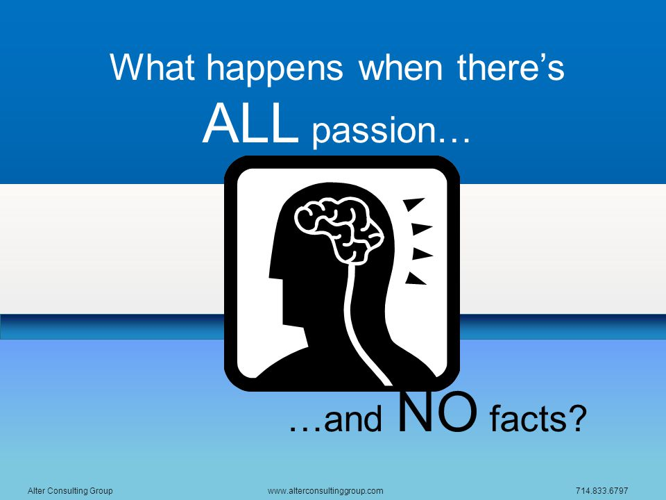 What happens when there's ALL passion… …and NO facts.