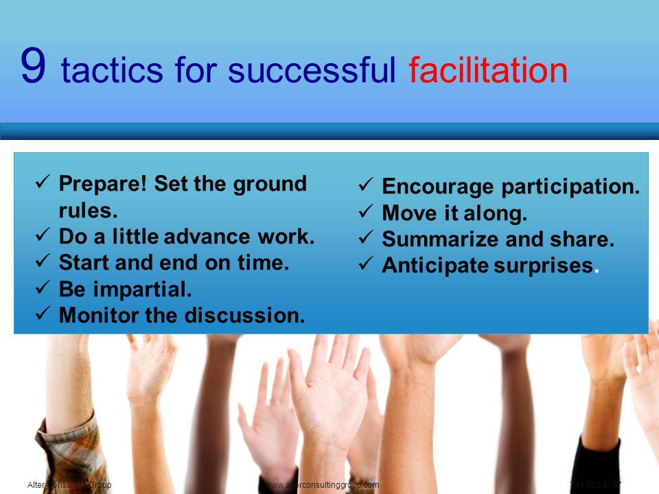 9 tactics for successful facilitation Prepare. Set the ground rules.