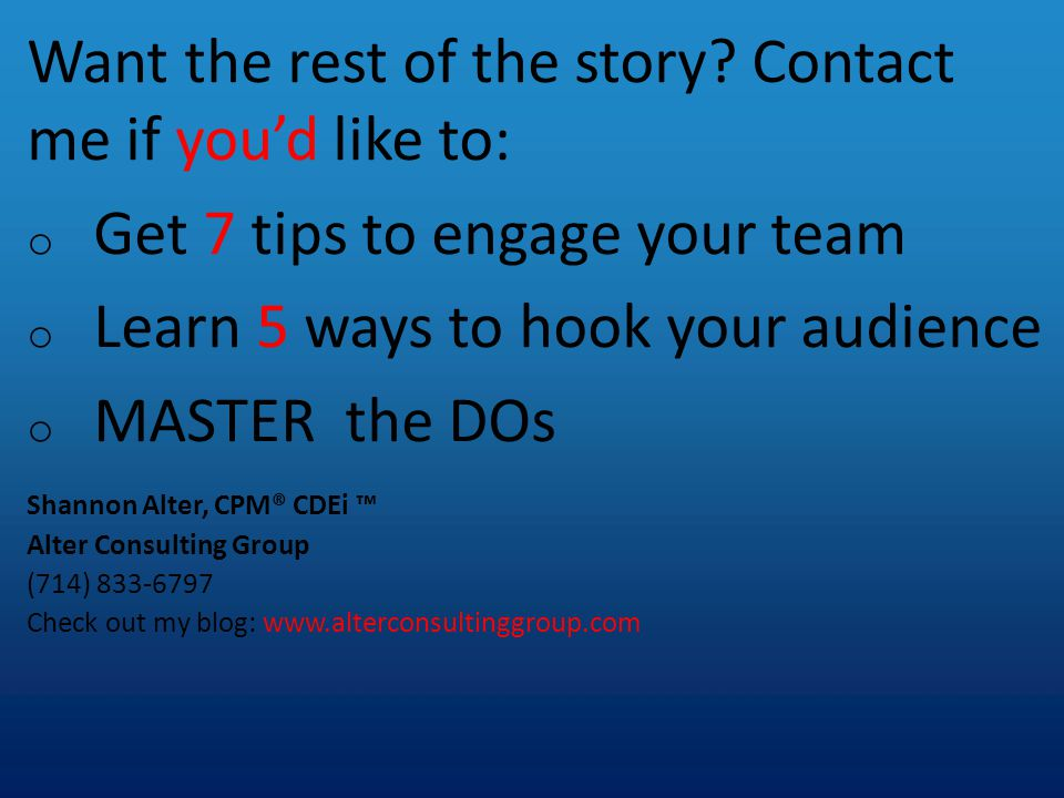 Want the rest of the story? Contact me if you'd like to: o Get 7 tips to engage your team o Learn 5 ways to hook your audience o MASTER the DOs Shanno