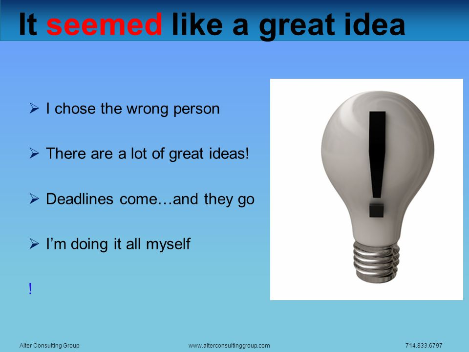 It seemed like a great idea  I chose the wrong person  There are a lot of great ideas.