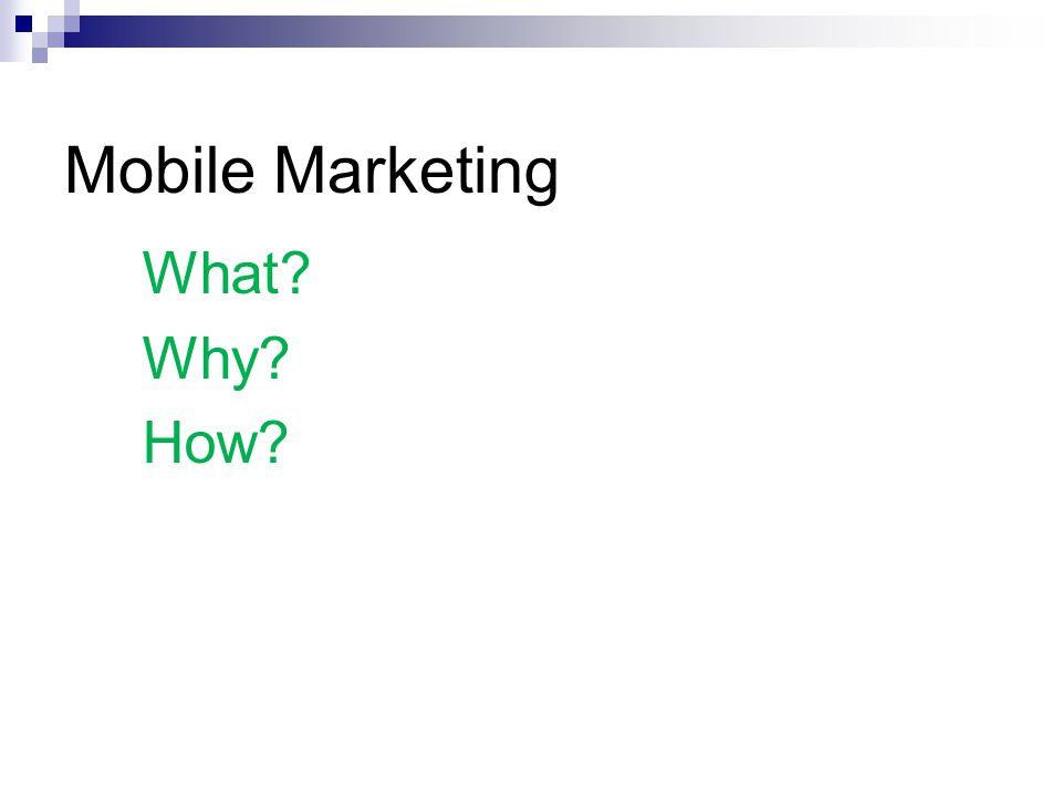 Mobile Marketing What Why How