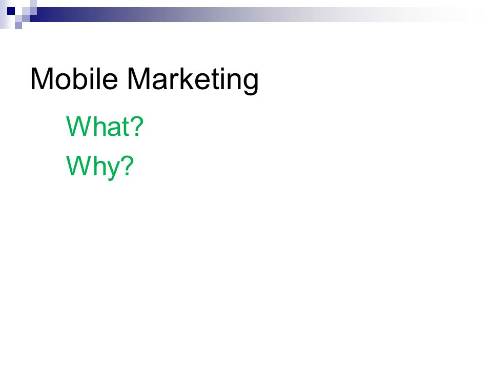Mobile Marketing What Why