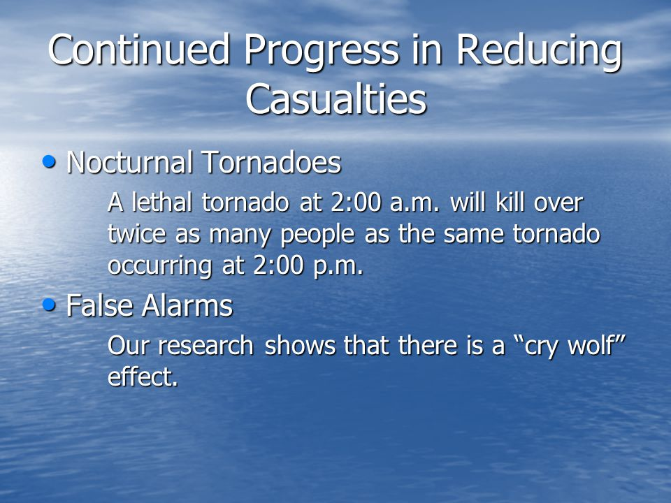 Continued Progress in Reducing Casualties Nocturnal Tornadoes Nocturnal Tornadoes A lethal tornado at 2:00 a.m.