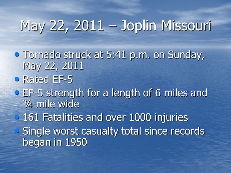 May 22, 2011 – Joplin Missouri Tornado struck at 5:41 p.m.
