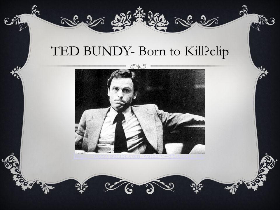 TED BUNDY- Born to Kill clip http://www.youtube.com/watch v=dYAxfdj5_hY