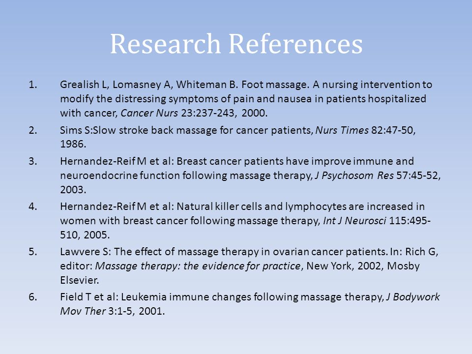 Research References 1.Grealish L, Lomasney A, Whiteman B. Foot massage. A nursing intervention to modify the distressing symptoms of pain and nausea i