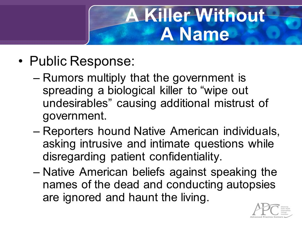 A Killer Without A Name Public Response: –Rumors multiply that the government is spreading a biological killer to wipe out undesirables causing additional mistrust of government.