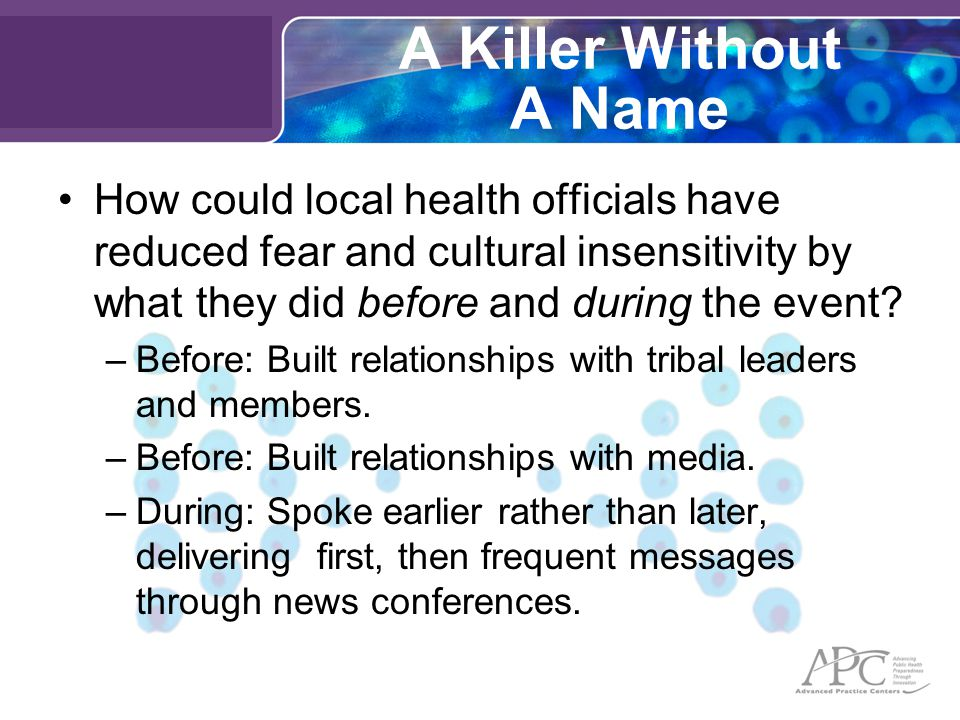 A Killer Without A Name How could local health officials have reduced fear and cultural insensitivity by what they did before and during the event.