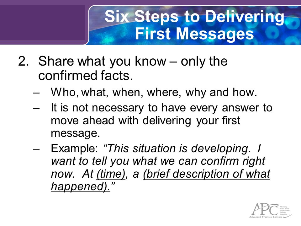 Six Steps to Delivering First Messages 2.Share what you know – only the confirmed facts.