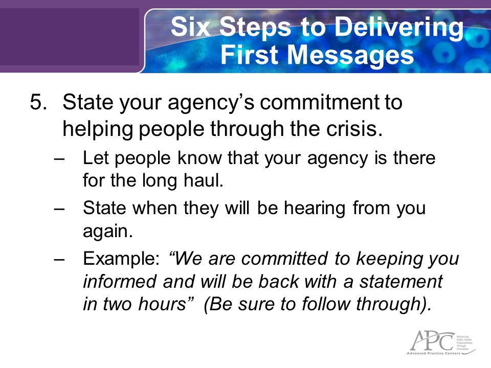Six Steps to Delivering First Messages 5.State your agency's commitment to helping people through the crisis.