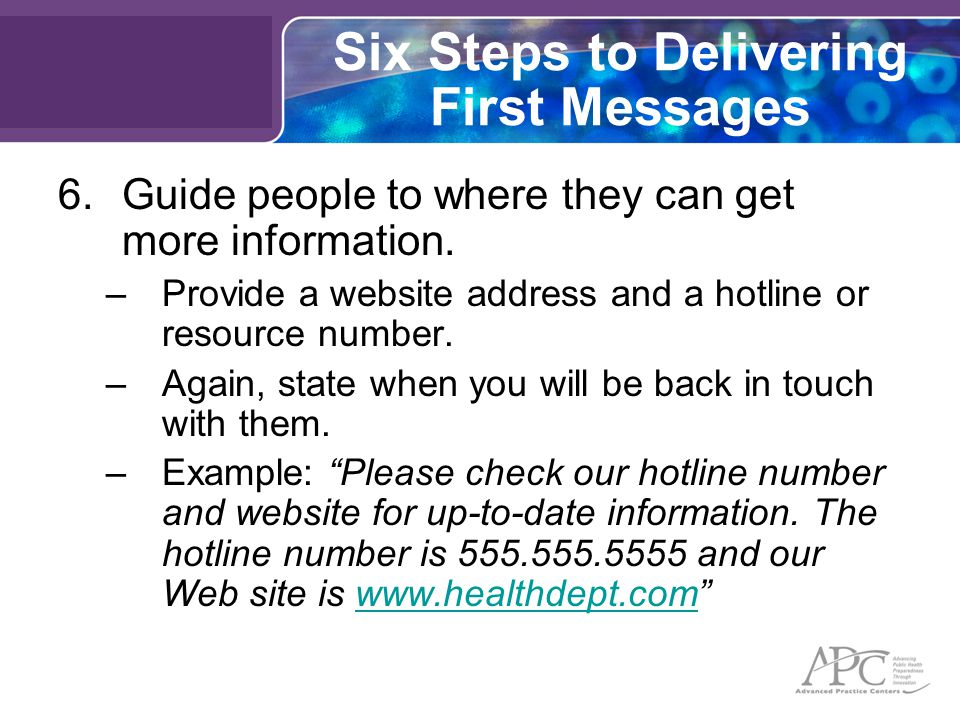 Six Steps to Delivering First Messages 6.Guide people to where they can get more information.
