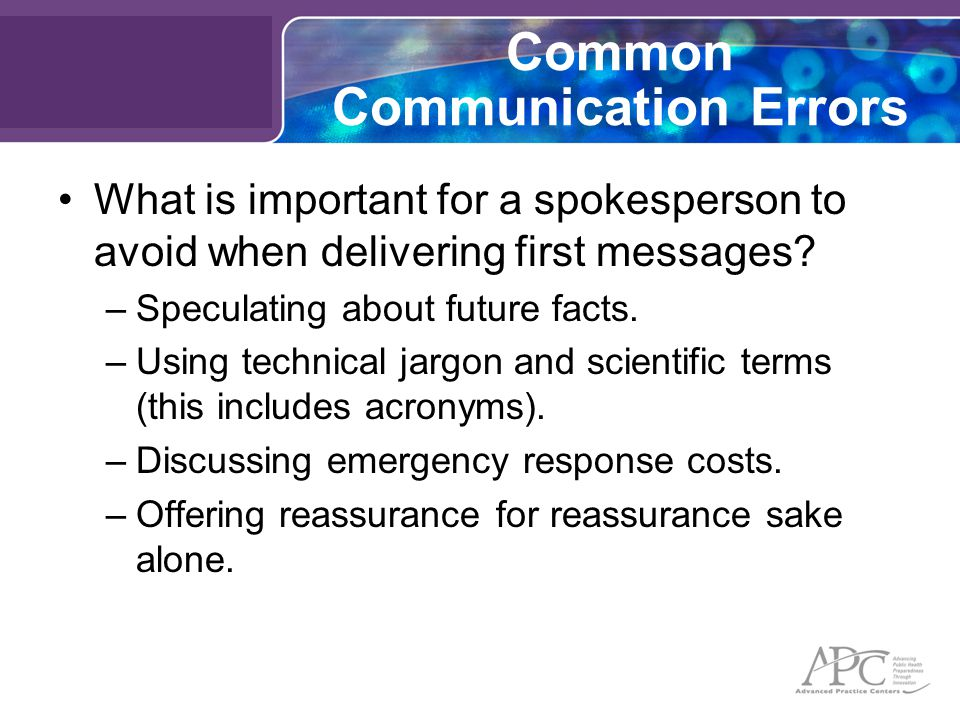 Common Communication Errors What is important for a spokesperson to avoid when delivering first messages.