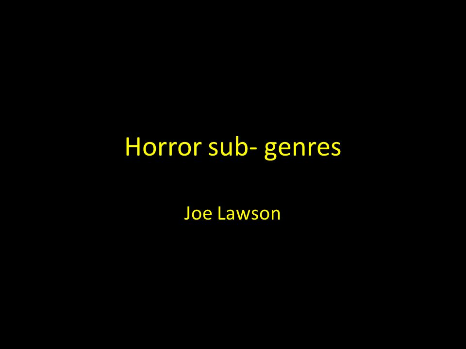 Horror sub- genres Joe Lawson