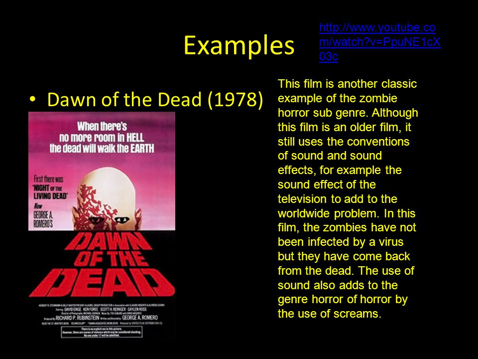 Examples Dawn of the Dead (1978) http://www.youtube.co m/watch v=PpuNE1cX 03c This film is another classic example of the zombie horror sub genre.