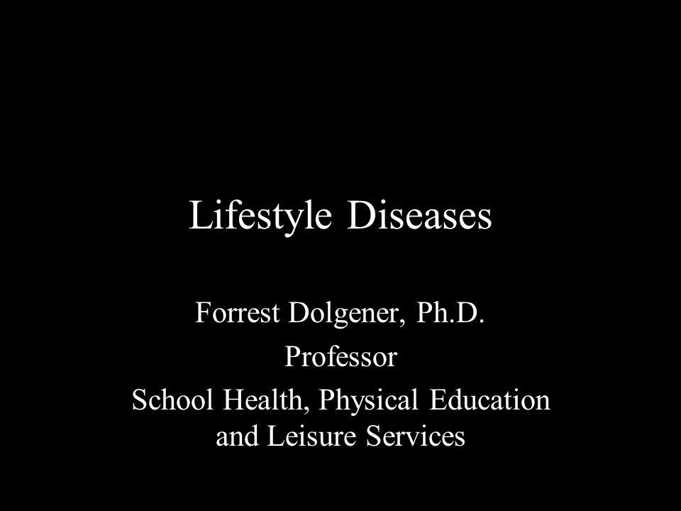 Lifestyle Diseases Forrest Dolgener, Ph.D.