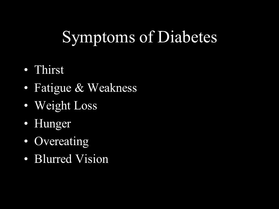 Symptoms of Diabetes Thirst Fatigue & Weakness Weight Loss Hunger Overeating Blurred Vision