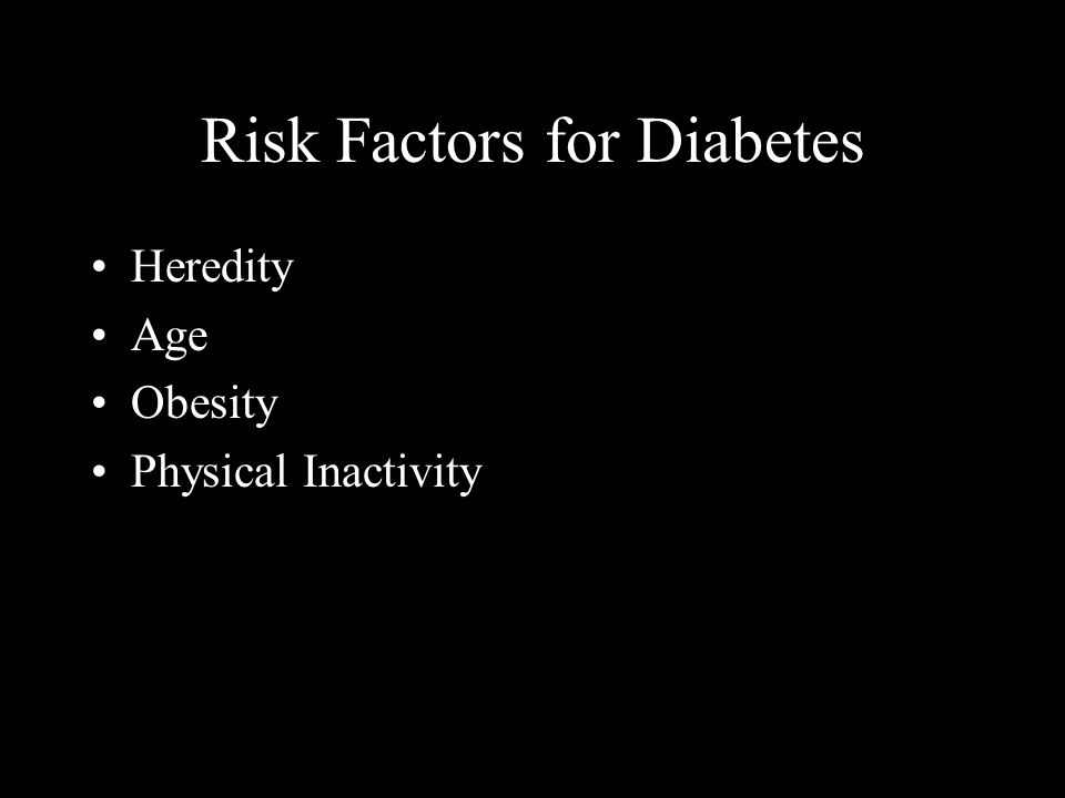 Risk Factors for Diabetes Heredity Age Obesity Physical Inactivity