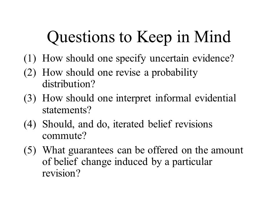 Questions to Keep in Mind (1)How should one specify uncertain evidence.