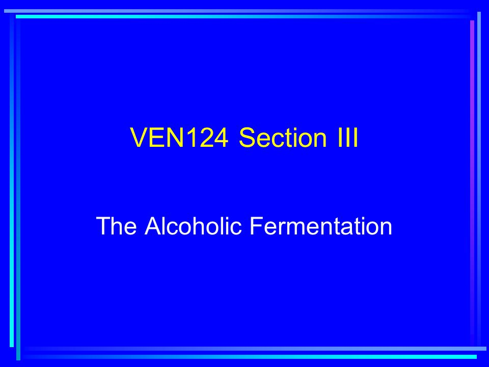 VEN124 Section III The Alcoholic Fermentation