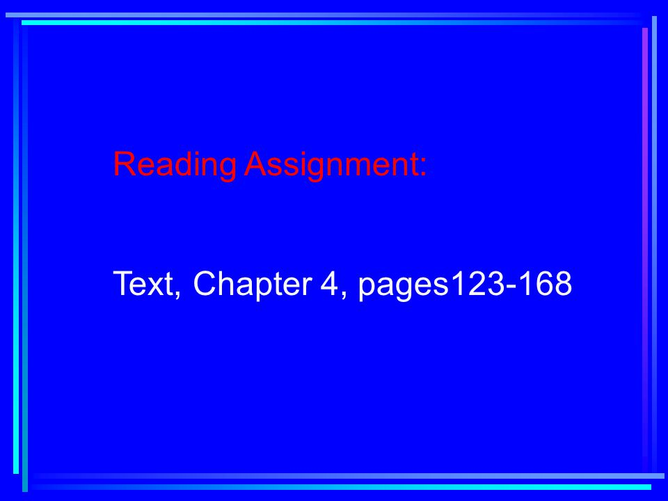Reading Assignment: Text, Chapter 4, pages123-168