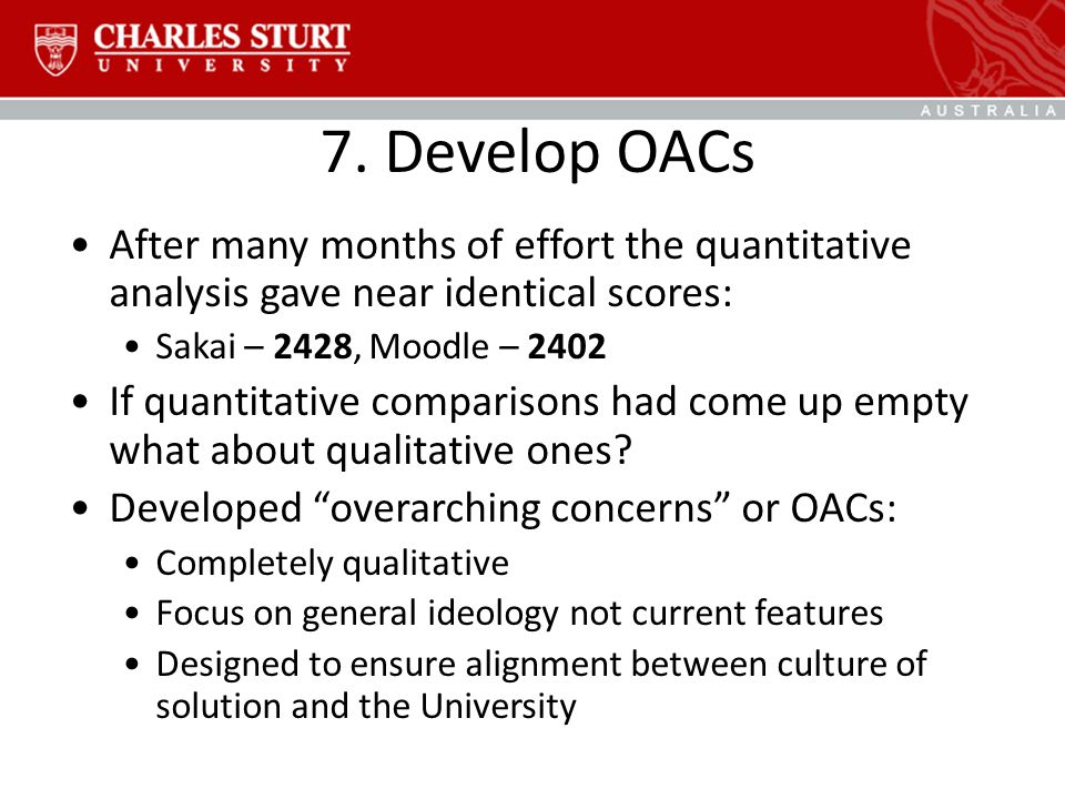 7. Develop OACs After many months of effort the quantitative analysis gave near identical scores: Sakai – 2428, Moodle – 2402 If quantitative comparis