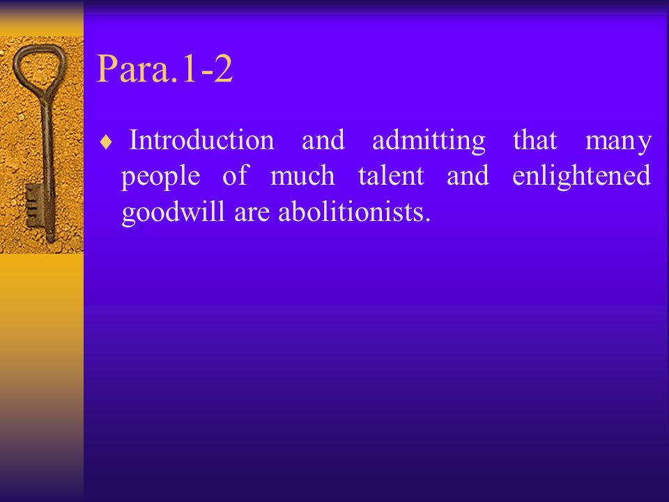 Para.1-2  Introduction and admitting that many people of much talent and enlightened goodwill are abolitionists.