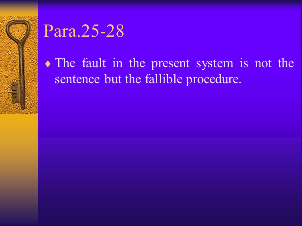Para.25-28  The fault in the present system is not the sentence but the fallible procedure.
