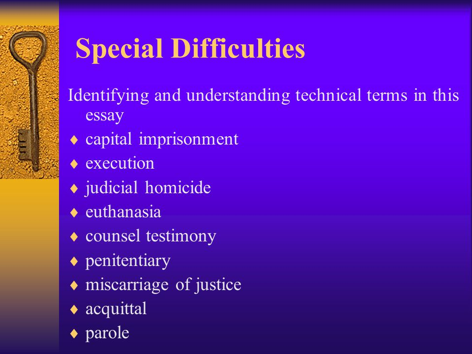 Special Difficulties Identifying and understanding technical terms in this essay  capital imprisonment  execution  judicial homicide  euthanasia  counsel testimony  penitentiary  miscarriage of justice  acquittal  parole