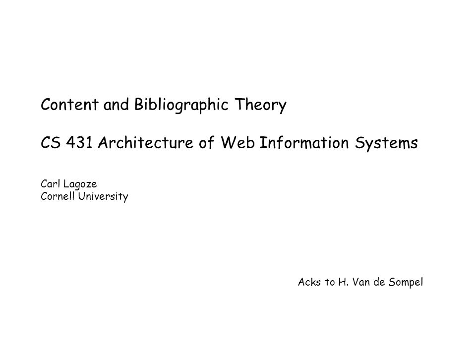 Content and Bibliographic Theory CS 431 Architecture of Web Information Systems Carl Lagoze Cornell University Acks to H. Van de Sompel