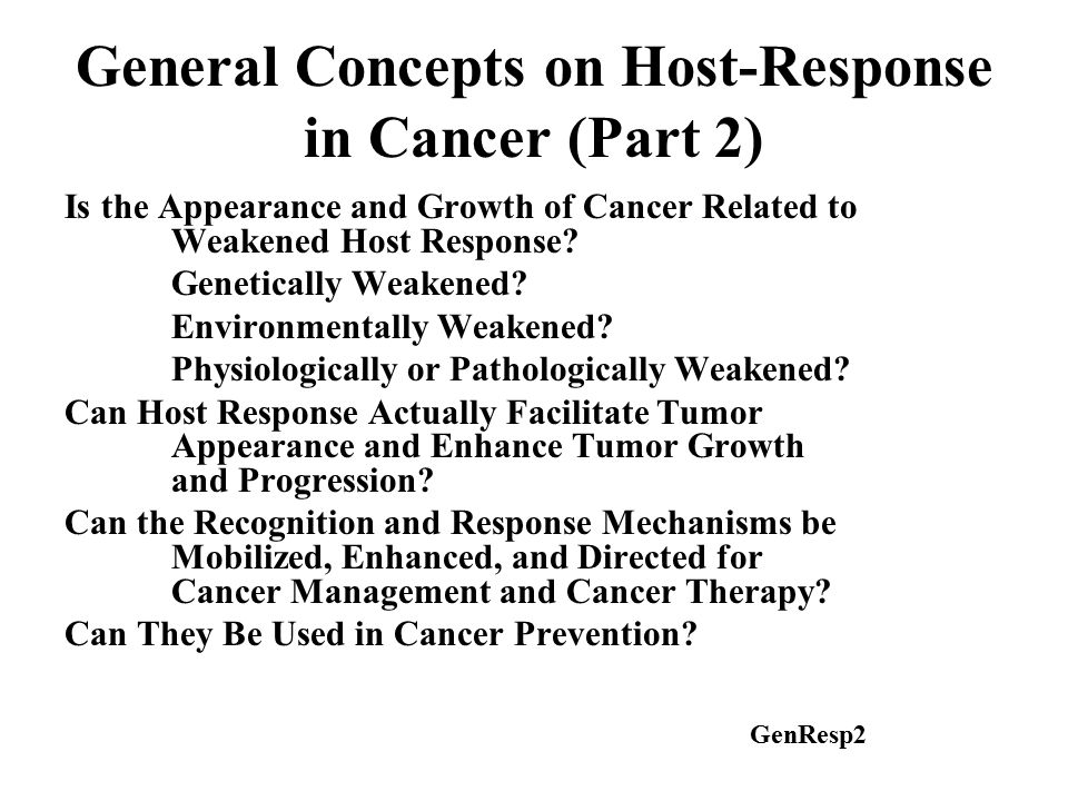 General Concepts on Host-Response in Cancer (Part 2) Is the Appearance and Growth of Cancer Related to Weakened Host Response.