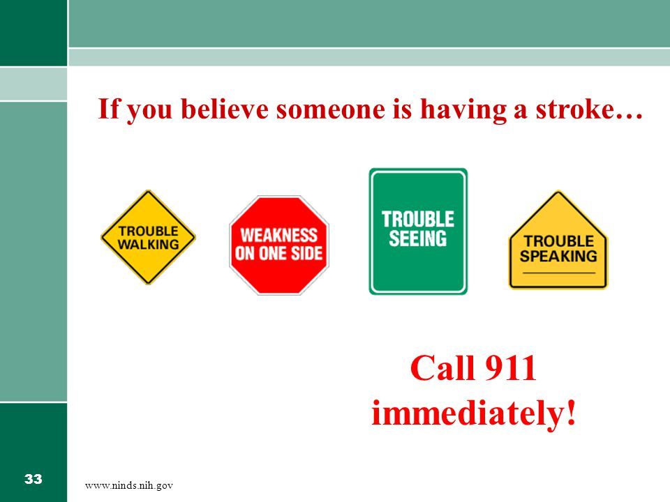 33 If you believe someone is having a stroke… www.ninds.nih.gov Call 911 immediately!