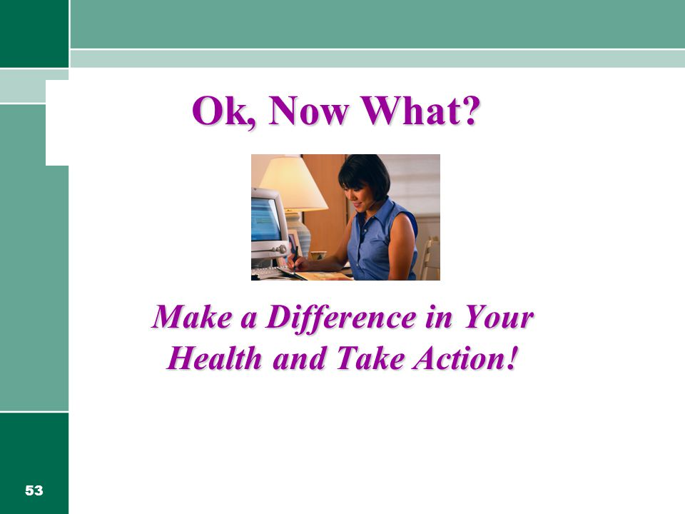 53 Ok, Now What Make a Difference in Your Health and Take Action!