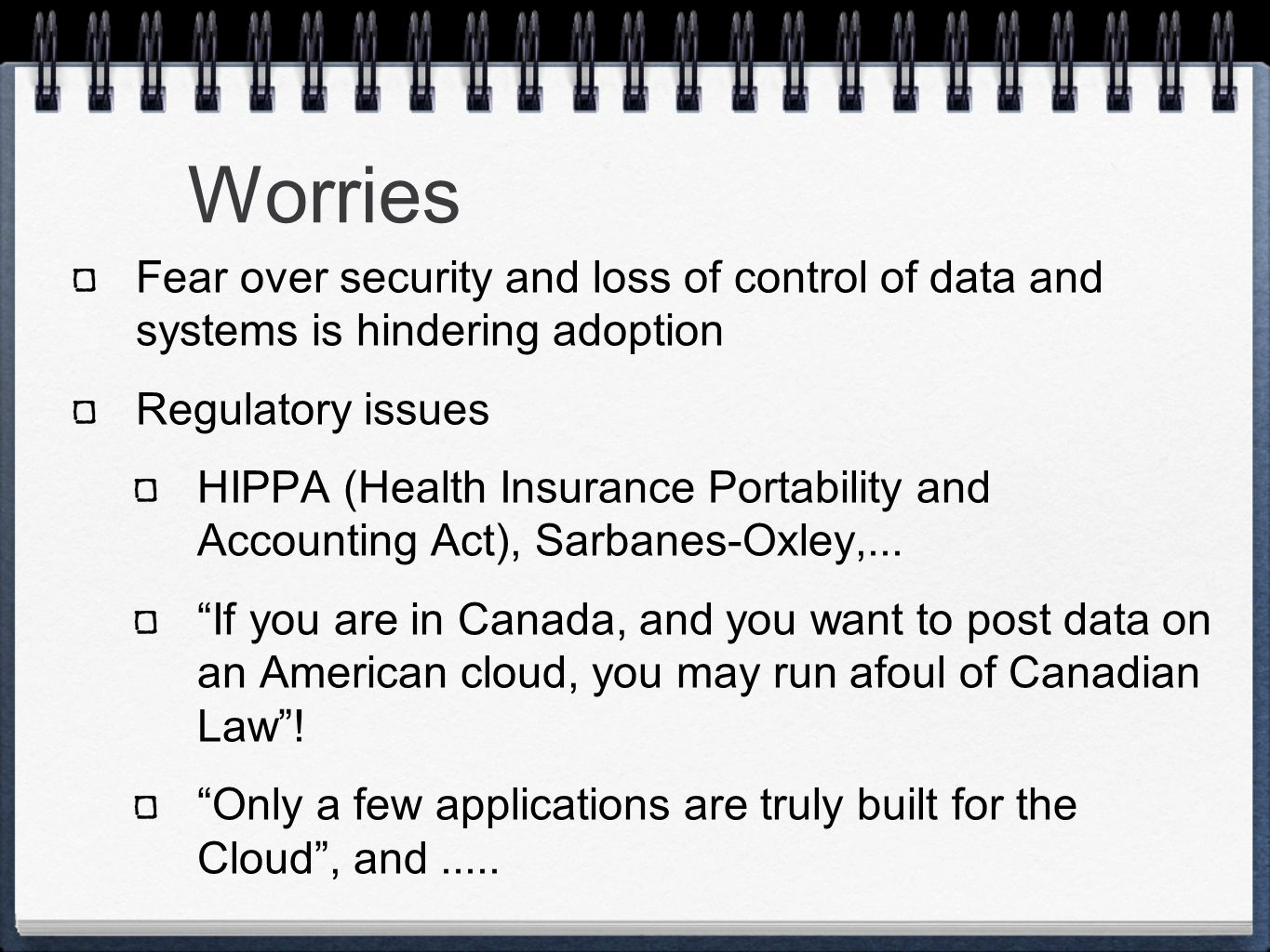 Worries Fear over security and loss of control of data and systems is hindering adoption Regulatory issues HIPPA (Health Insurance Portability and Acc