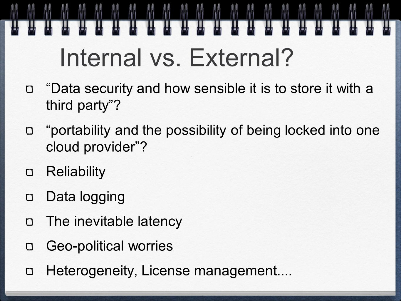 Internal vs. External. Data security and how sensible it is to store it with a third party .