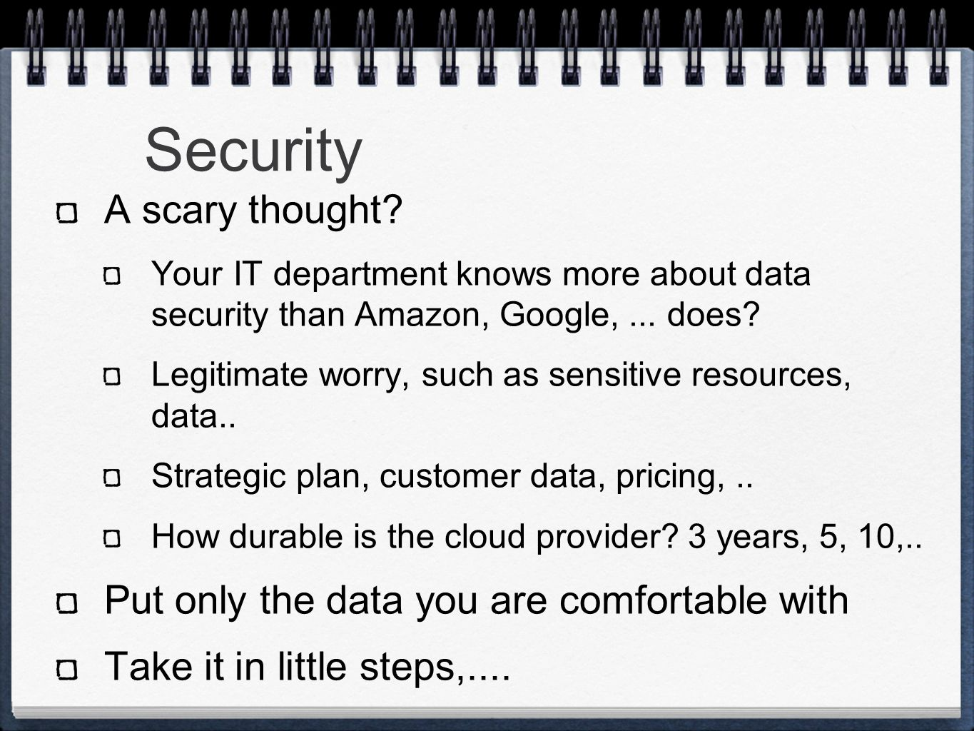 Security A scary thought.Your IT department knows more about data security than Amazon, Google,...