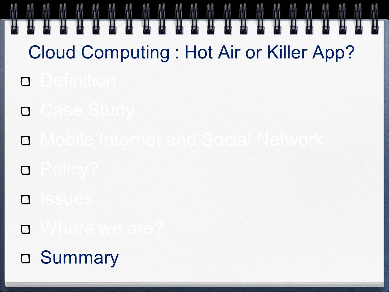 Cloud Computing : Hot Air or Killer App? Definition Case Study Mobile Internet and Social Network Policy? Issues Where we are? Summary