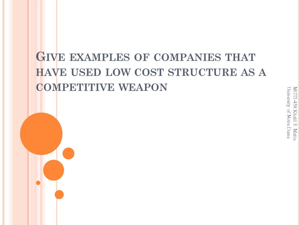 G IVE EXAMPLES OF COMPANIES THAT HAVE USED LOW COST STRUCTURE AS A COMPETITIVE WEAPON MGTI-458 Khalil F.