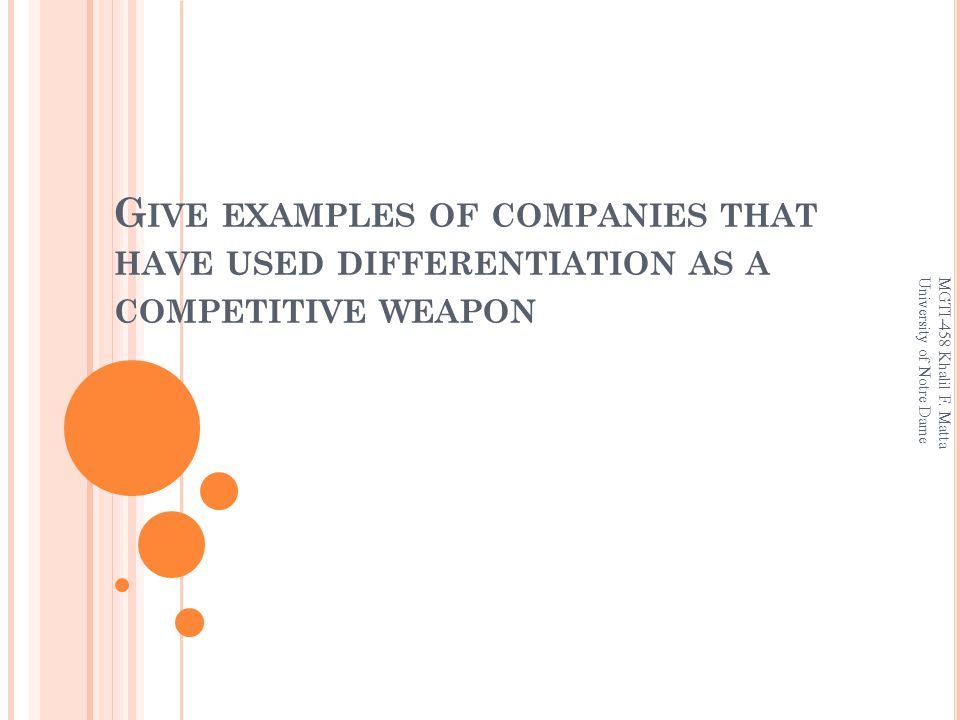 G IVE EXAMPLES OF COMPANIES THAT HAVE USED DIFFERENTIATION AS A COMPETITIVE WEAPON MGTI-458 Khalil F.